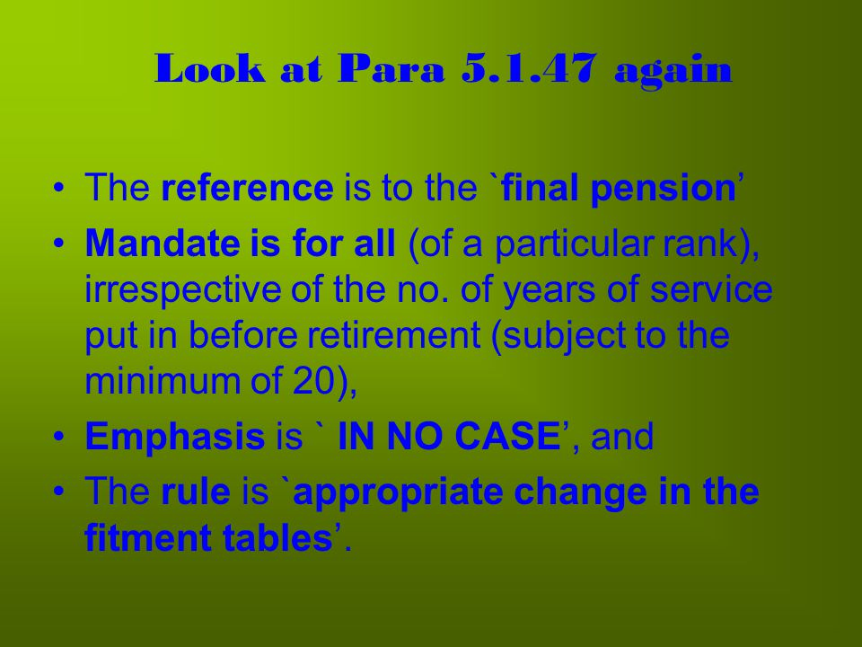 The issue, therefore, is Non-compliance of Para 5.1.47 Whereby the final pension of the pre-2006 retiree Lt Col.s (and equivalent) having service lesser than 26 years (28 years in case of T.S.), has been fixed lesser than the prescribed minimum i.e.