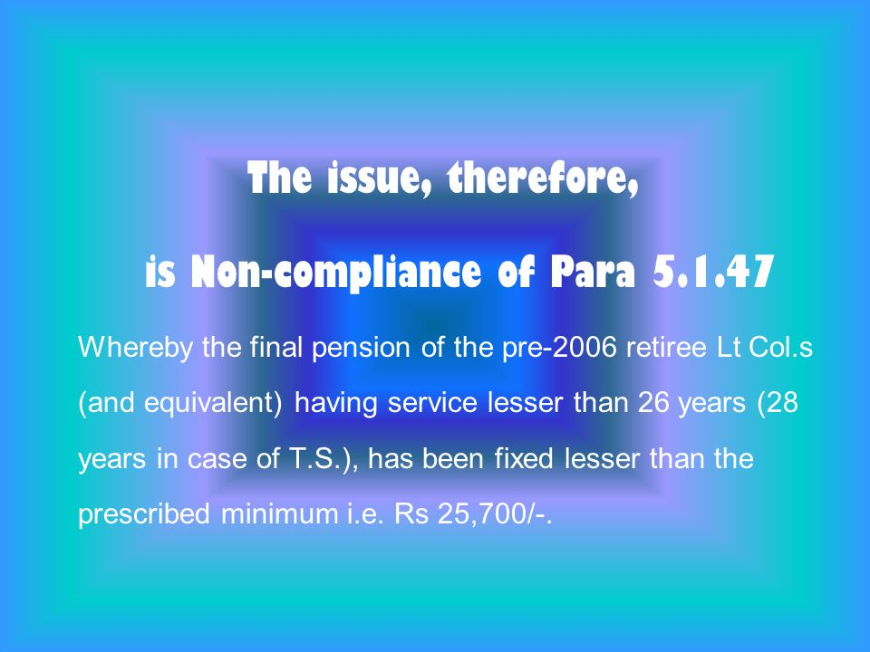 The issue is not to be mixed with the following Already, the maximum pension of the pre-2006 retiree Lt Col.s (and equivalent) (Rs 25, 700/- p.m.