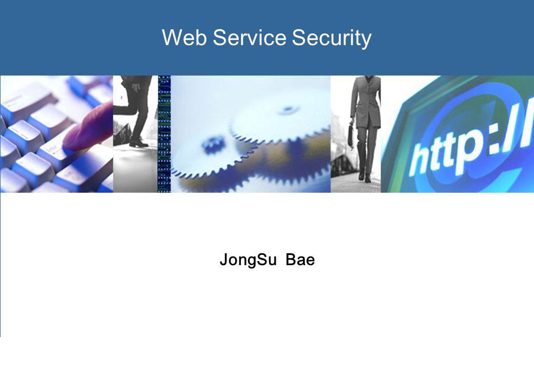 0 Web Service Security JongSu Bae