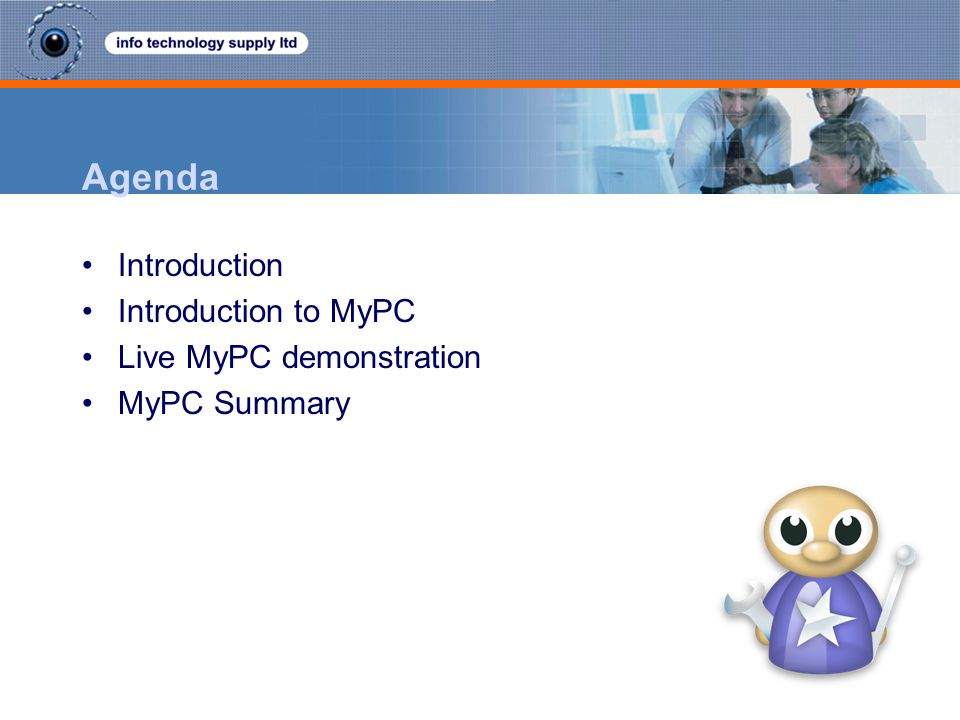 Agenda Introduction Introduction to MyPC Live MyPC demonstration MyPC Summary