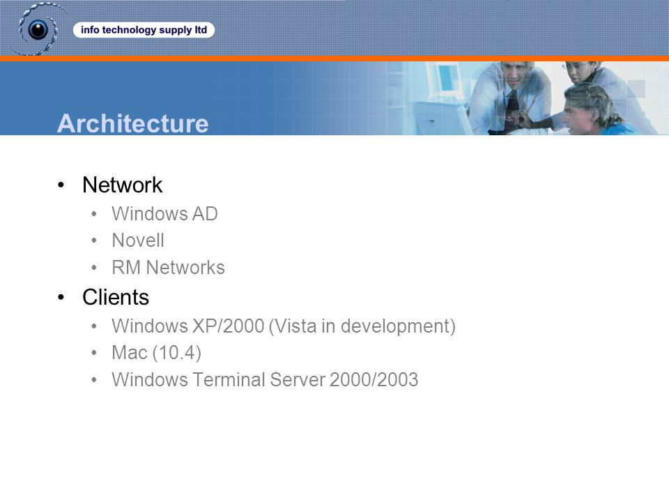 Architecture Network Windows AD Novell RM Networks Clients Windows XP/2000 (Vista in development) Mac (10.4) Windows Terminal Server 2000/2003