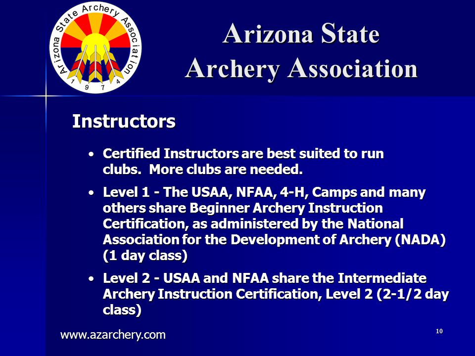 www.azarchery.com 10 A rizona S tate A rchery A ssociation Certified Instructors are best suited to run clubs.