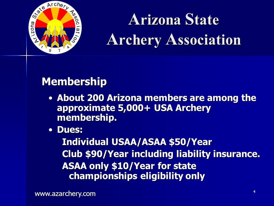 www.azarchery.com 4 A rizona S tate A rchery A ssociation About 200 Arizona members are among the approximate 5,000+ USA Archery membership.About 200