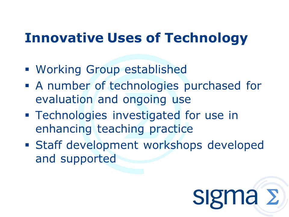 Innovative Uses of Technology  Working Group established  A number of technologies purchased for evaluation and ongoing use  Technologies investigated for use in enhancing teaching practice  Staff development workshops developed and supported