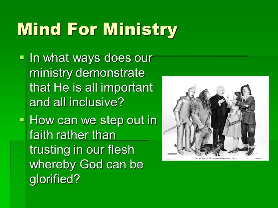 Mind For Ministry  In what ways does our ministry demonstrate that He is all important and all inclusive.