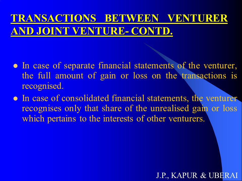 TRANSACTIONS BETWEEN VENTURER AND JOINT VENTURE- CONTD. In case of separate financial statements of the venturer, the full amount of gain or loss on t