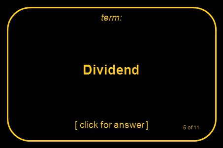 Dividend [ click for answer ] term: 5 of 11