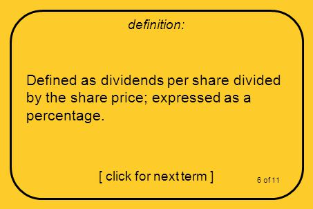 Defined as dividends per share divided by the share price; expressed as a percentage.