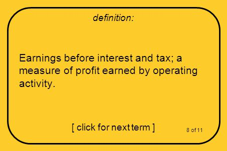Earnings before interest and tax; a measure of profit earned by operating activity.