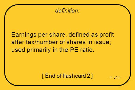 Earnings per share, defined as profit after tax/number of shares in issue; used primarily in the PE ratio.