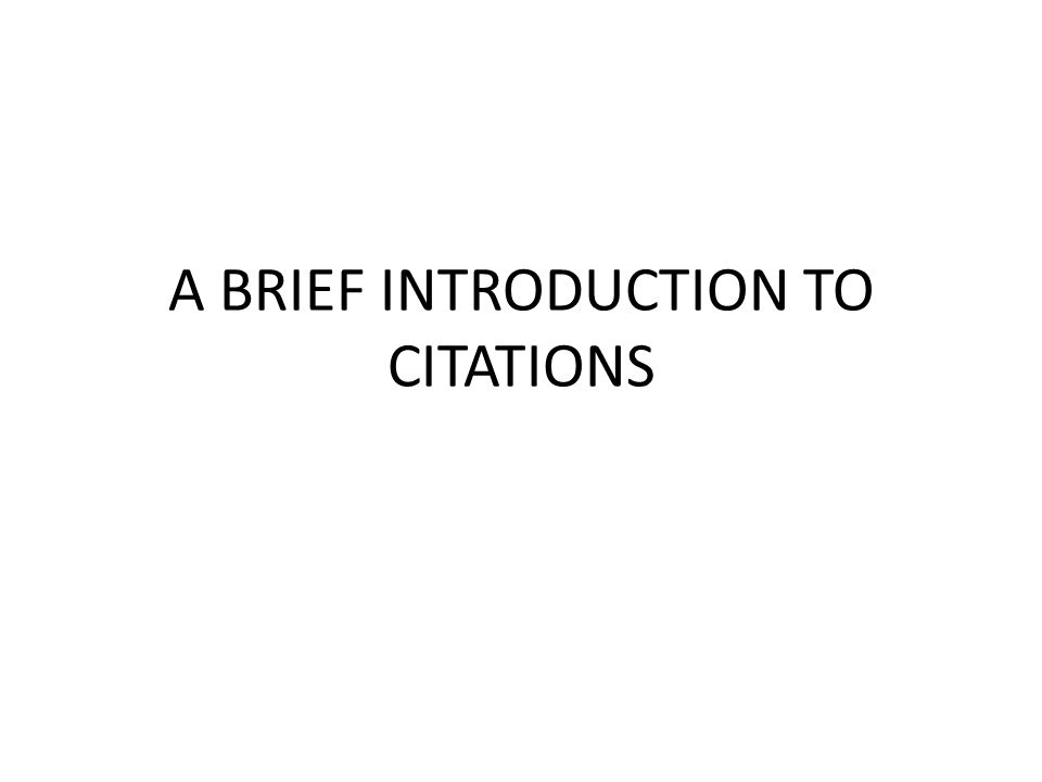 A BRIEF INTRODUCTION TO CITATIONS