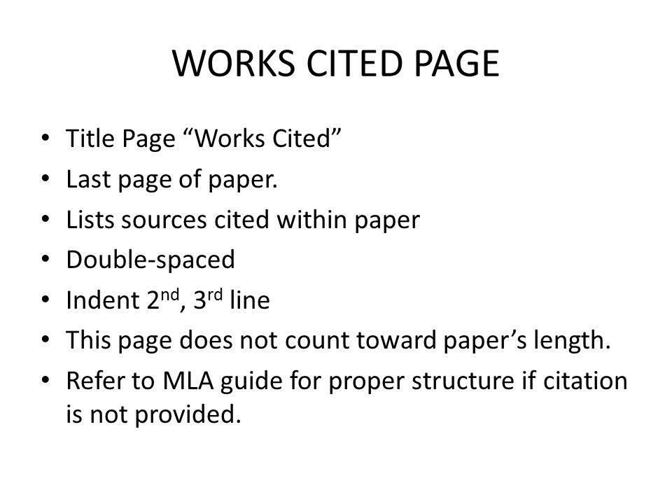 """WORKS CITED PAGE Title Page """"Works Cited"""" Last page of paper. Lists sources cited within paper Double-spaced Indent 2 nd, 3 rd line This page does not"""