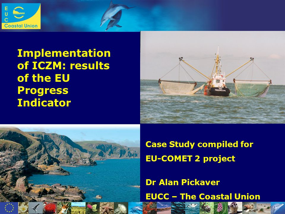 www.dolphinfund.eu Implementation of ICZM: results of the EU Progress Indicator Case Study compiled for EU-COMET 2 project Dr Alan Pickaver EUCC – The Coastal Union