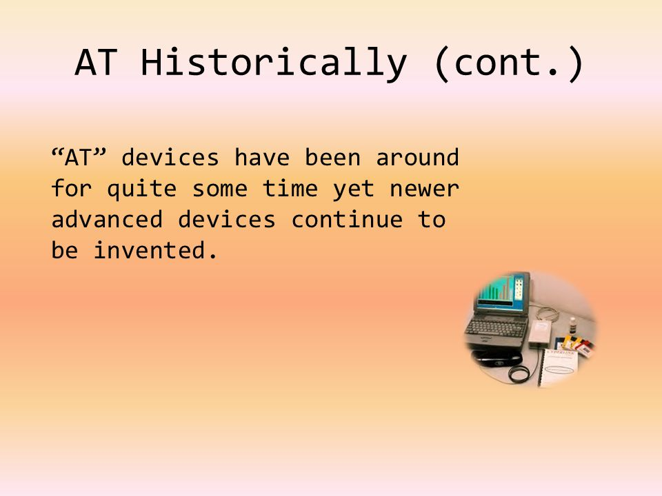 AT devices have been around for quite some time yet newer advanced devices continue to be invented.