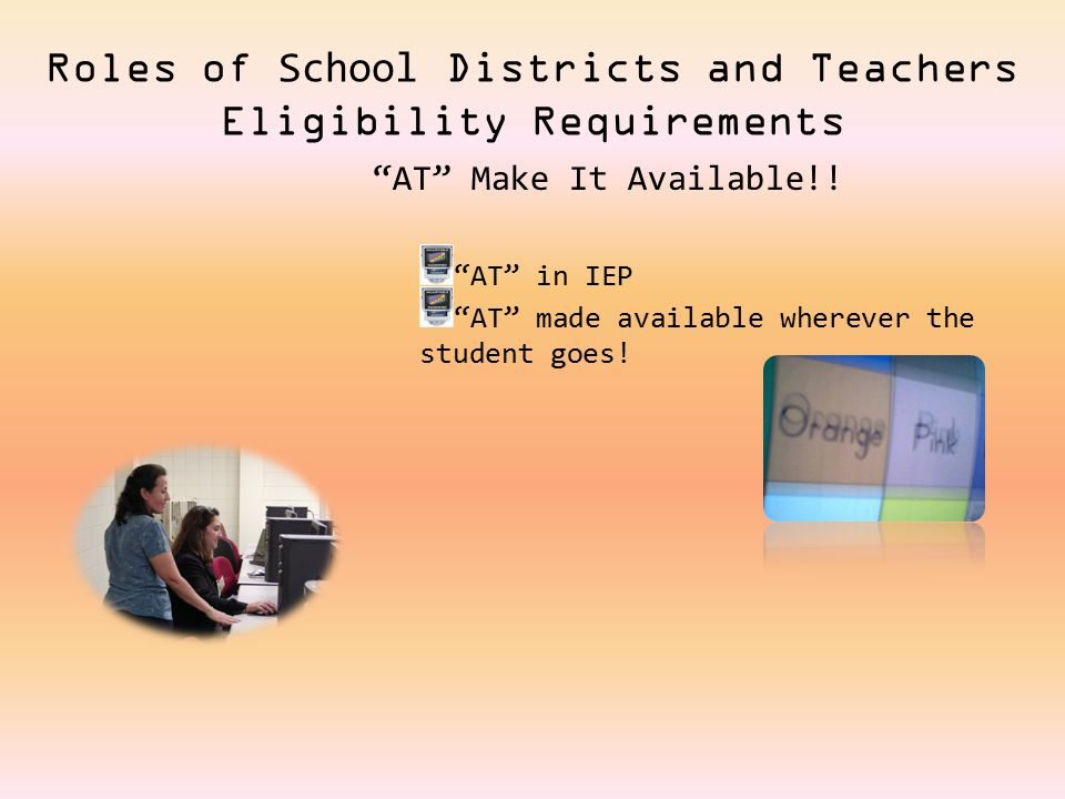 Roles of School Districts and Teachers Eligibility Requirements AT Make It Available!.