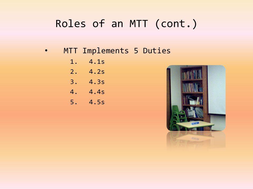 Roles of an MTT (cont.) MTT Implements 5 Duties 1.4.1s 2.4.2s 3.4.3s 4.4.4s 5.4.5s