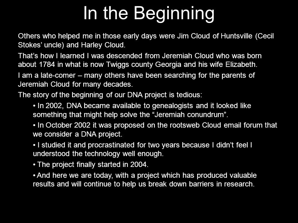 In the Beginning Others who helped me in those early days were Jim Cloud of Huntsville (Cecil Stokes' uncle) and Harley Cloud. That's how I learned I