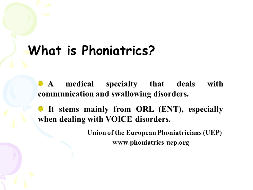 What is Phoniatrics. A medical specialty that deals with communication and swallowing disorders.