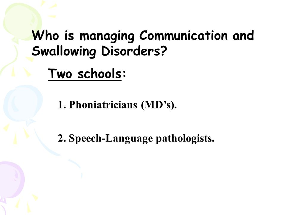 Who is managing Communication and Swallowing Disorders.