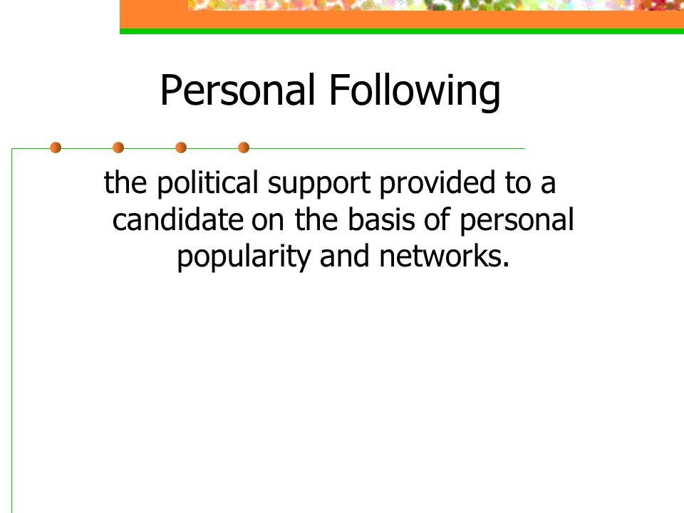 Personal Following the political support provided to a candidate on the basis of personal popularity and networks.