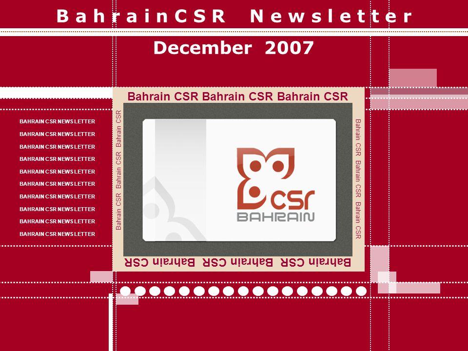 B a h r a i n C S R N e w s l e t t e r December 2007 Bahrain CSR Bahrain CSR Bahrain CSR BAHRAIN CSR NEWS LETTER Bahrain CSR Bahrain CSR Bahrain CSR