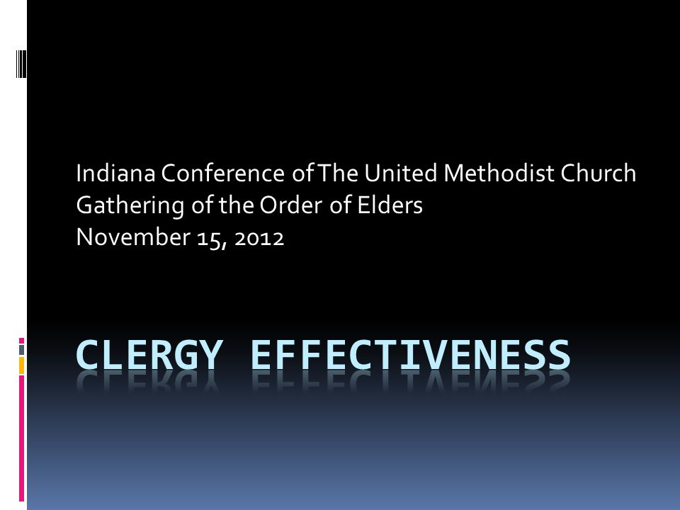 Indiana Conference of The United Methodist Church Gathering of the Order of Elders November 15, 2012