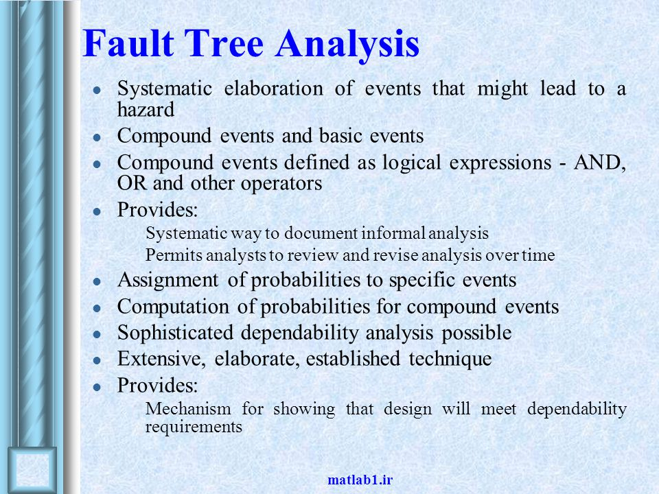 matlab1.ir Fault Tree Analysis Systematic elaboration of events that might lead to a hazard Compound events and basic events Compound events defined a