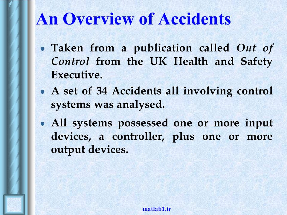 matlab1.ir An Overview of Accidents Taken from a publication called Out of Control from the UK Health and Safety Executive. A set of 34 Accidents all