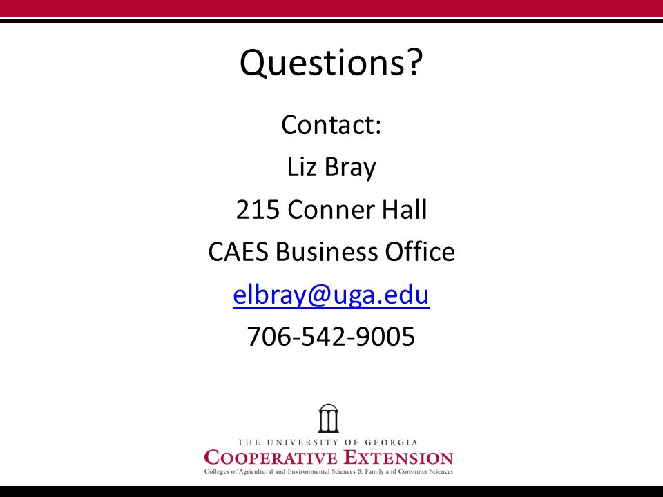 Questions Contact: Liz Bray 215 Conner Hall CAES Business Office elbray@uga.edu 706-542-9005