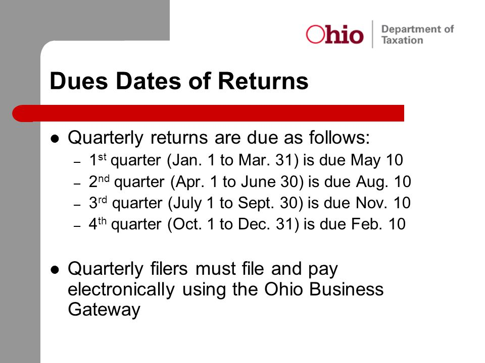 Dues Dates of Returns Quarterly returns are due as follows: – 1 st quarter (Jan. 1 to Mar. 31) is due May 10 – 2 nd quarter (Apr. 1 to June 30) is due