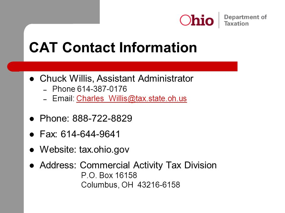 CAT Contact Information Chuck Willis, Assistant Administrator – Phone 614-387-0176 – Email: Charles_Willis@tax.state.oh.usCharles_Willis@tax.state.oh.