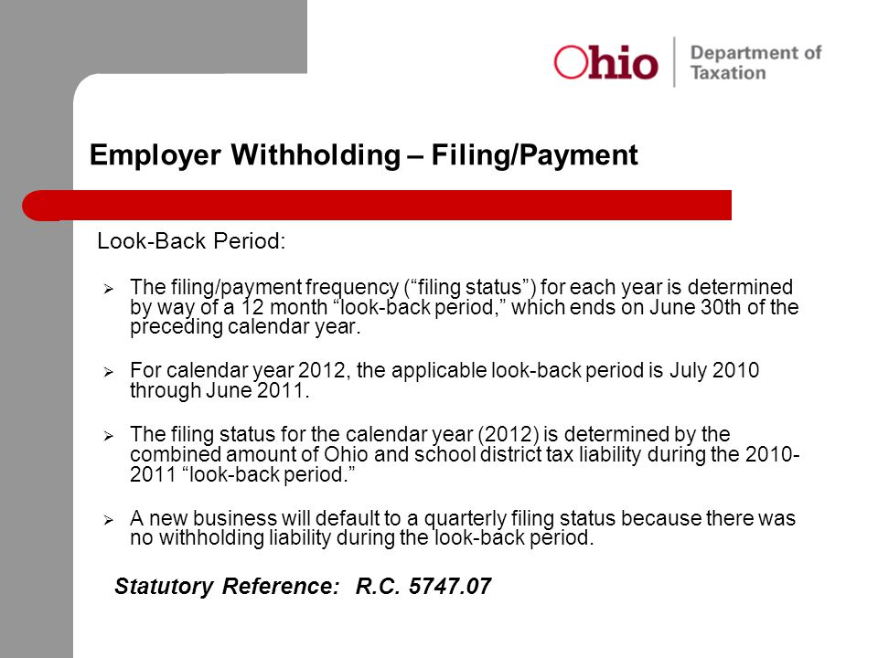 """Employer Withholding – Filing/Payment Look-Back Period:  The filing/payment frequency (""""filing status"""") for each year is determined by way of a 12 mo"""