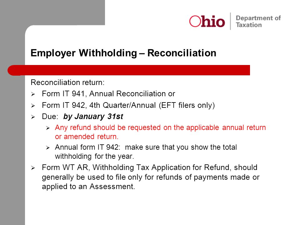 Employer Withholding – Reconciliation Reconciliation return:  Form IT 941, Annual Reconciliation or  Form IT 942, 4th Quarter/Annual (EFT filers onl