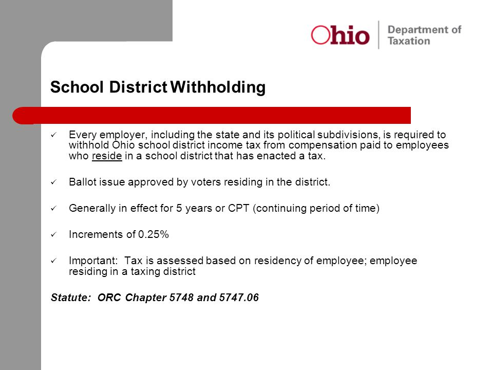 School District Withholding Every employer, including the state and its political subdivisions, is required to withhold Ohio school district income ta