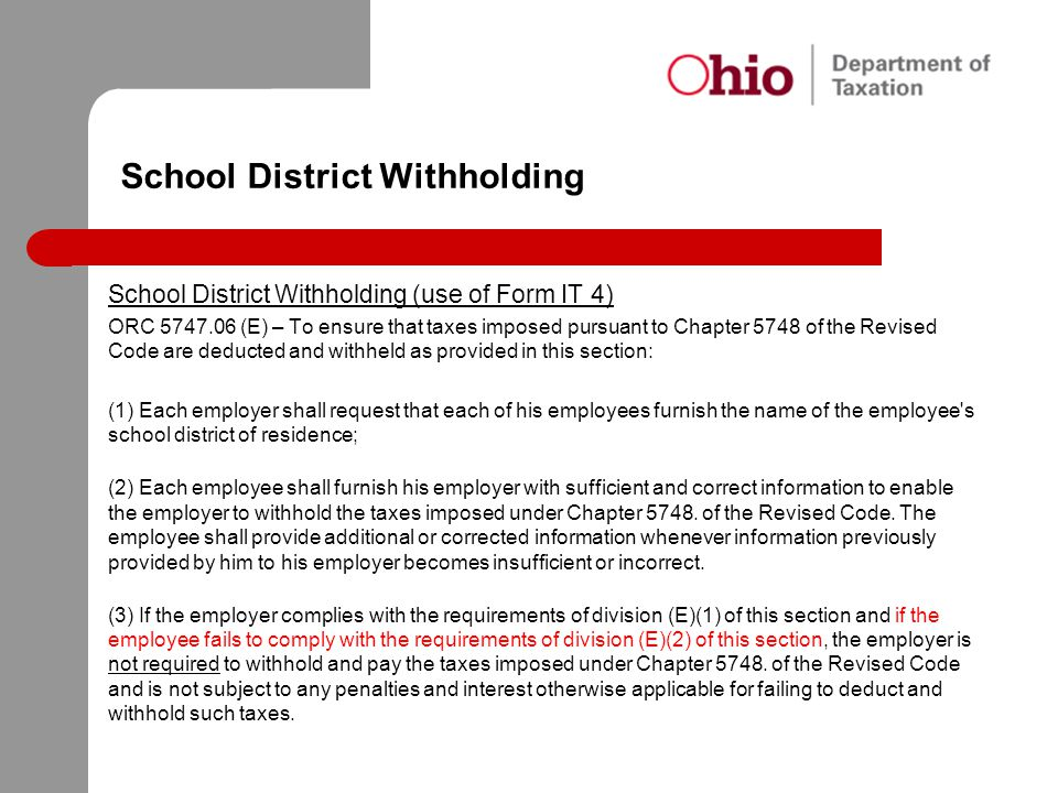 School District Withholding School District Withholding (use of Form IT 4) ORC 5747.06 (E) – To ensure that taxes imposed pursuant to Chapter 5748 of