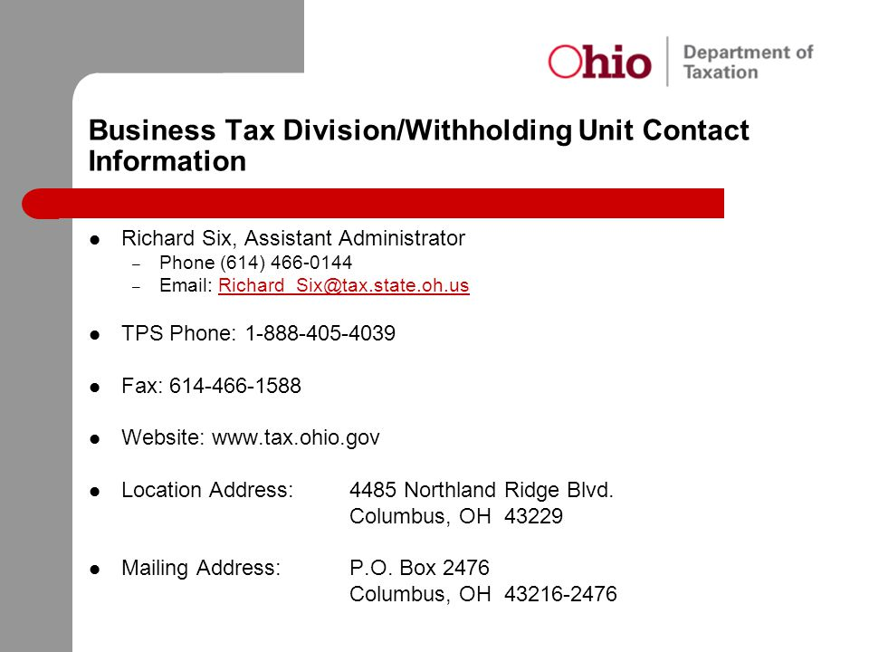 Business Tax Division/Withholding Unit Contact Information Richard Six, Assistant Administrator – Phone (614) 466-0144 – Email: Richard_Six@tax.state.