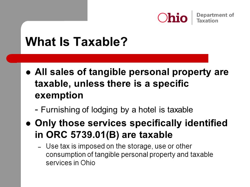 What Is Taxable? All sales of tangible personal property are taxable, unless there is a specific exemption - Furnishing of lodging by a hotel is taxab