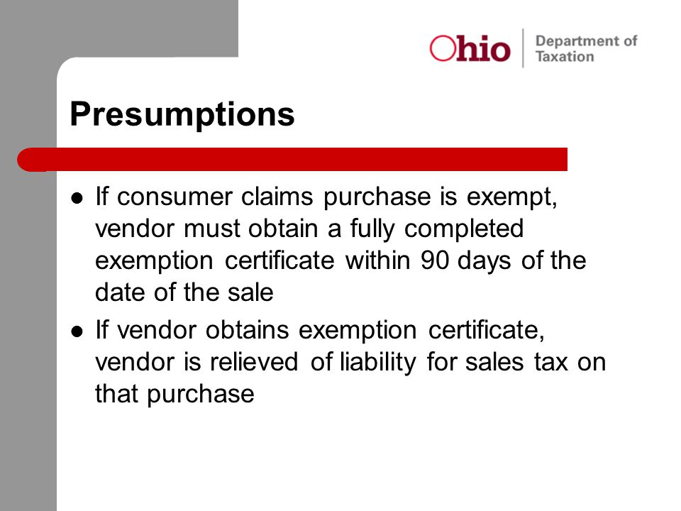 Presumptions If consumer claims purchase is exempt, vendor must obtain a fully completed exemption certificate within 90 days of the date of the sale