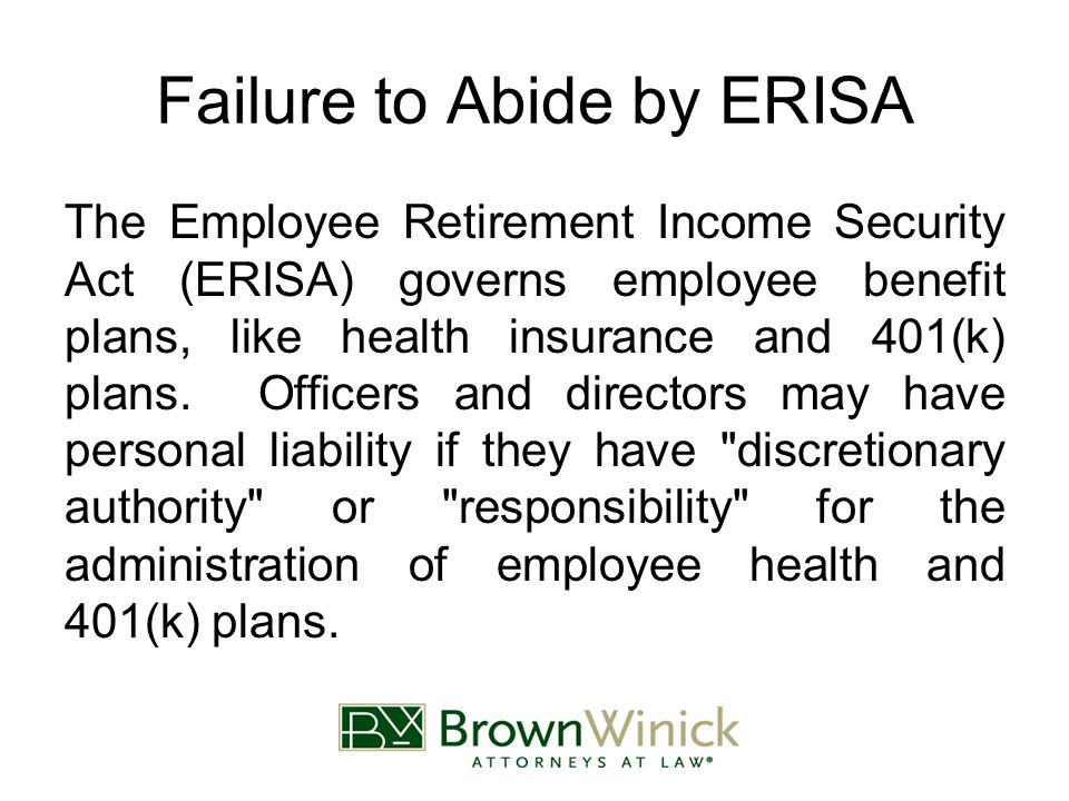 Failure to Abide by ERISA The Employee Retirement Income Security Act (ERISA) governs employee benefit plans, like health insurance and 401(k) plans.