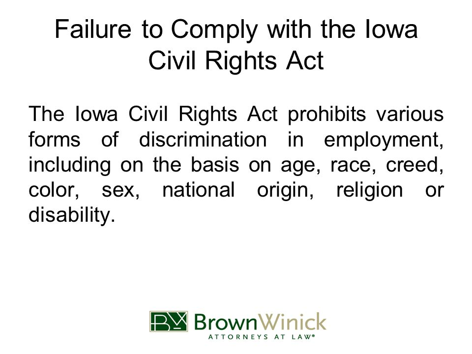 Failure to Comply with the Iowa Civil Rights Act The Iowa Civil Rights Act prohibits various forms of discrimination in employment, including on the b