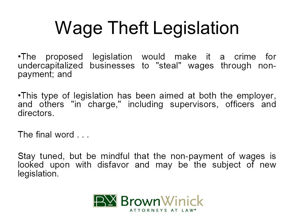 Wage Theft Legislation The proposed legislation would make it a crime for undercapitalized businesses to