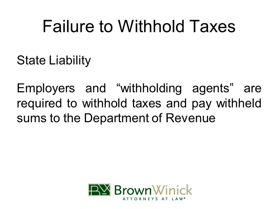 "Failure to Withhold Taxes State Liability Employers and ""withholding agents"" are required to withhold taxes and pay withheld sums to the Department of"