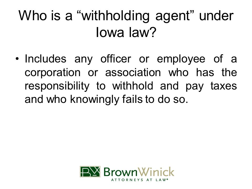 "Who is a ""withholding agent"" under Iowa law? Includes any officer or employee of a corporation or association who has the responsibility to withhold a"