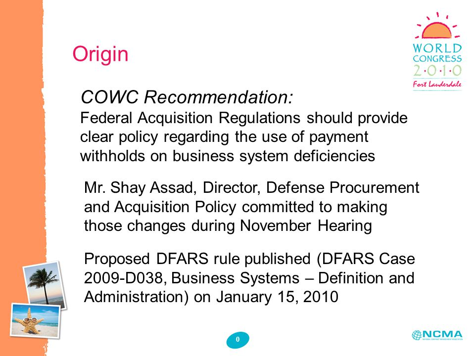 0 Origin COWC Recommendation: Federal Acquisition Regulations should provide clear policy regarding the use of payment withholds on business system deficiencies Mr.