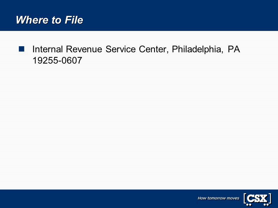 Where to File Internal Revenue Service Center, Philadelphia, PA 19255-0607