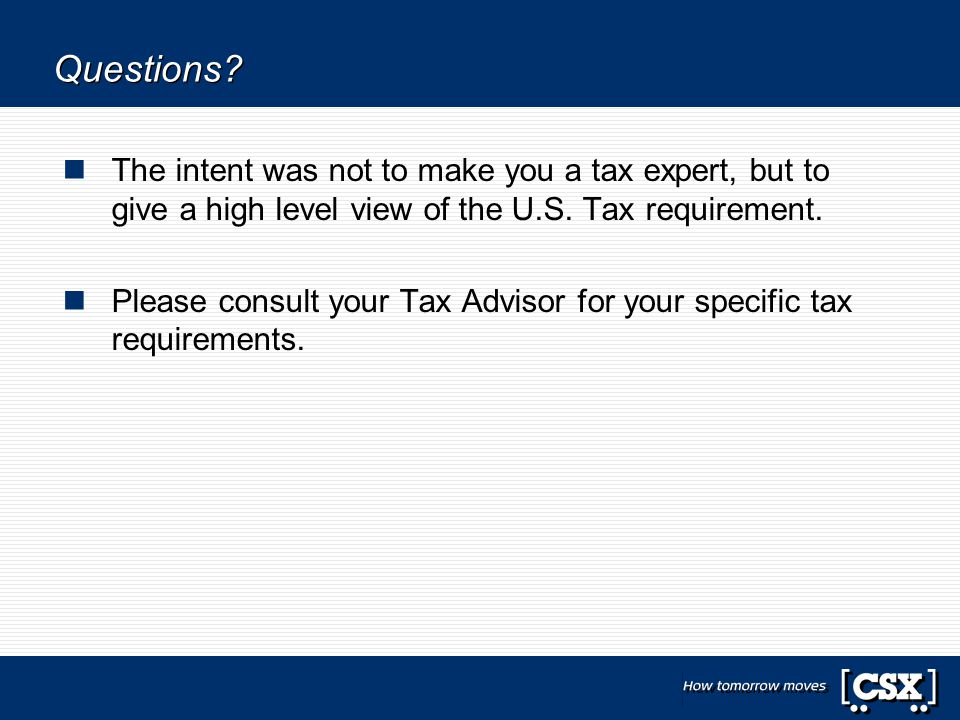 Questions. The intent was not to make you a tax expert, but to give a high level view of the U.S.