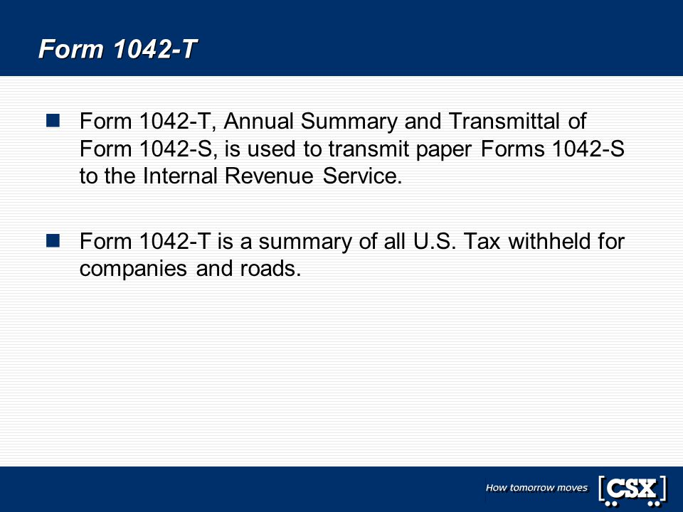 Form 1042-T Form 1042-T, Annual Summary and Transmittal of Form 1042-S, is used to transmit paper Forms 1042-S to the Internal Revenue Service.