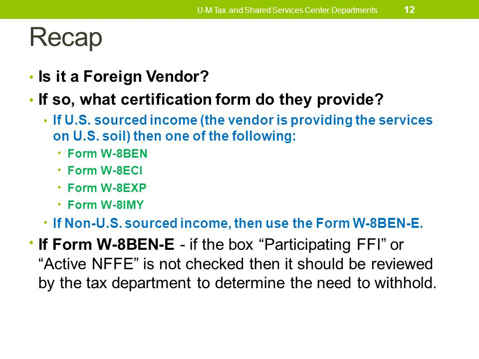Recap Is it a Foreign Vendor? If so, what certification form do they provide? If U.S. sourced income (the vendor is providing the services on U.S. soi