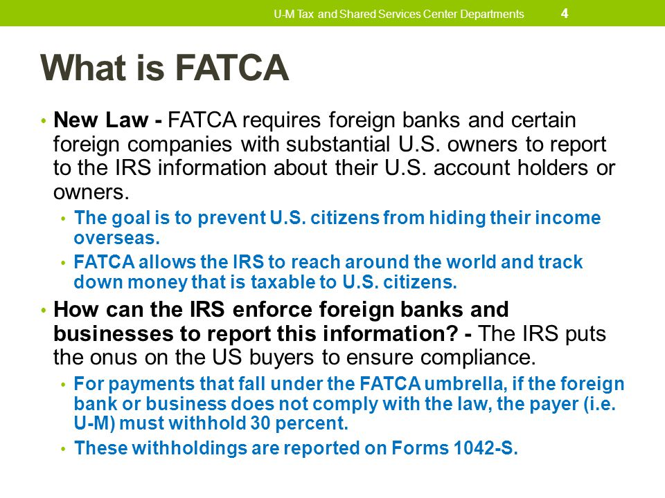 What is FATCA New Law - FATCA requires foreign banks and certain foreign companies with substantial U.S. owners to report to the IRS information about