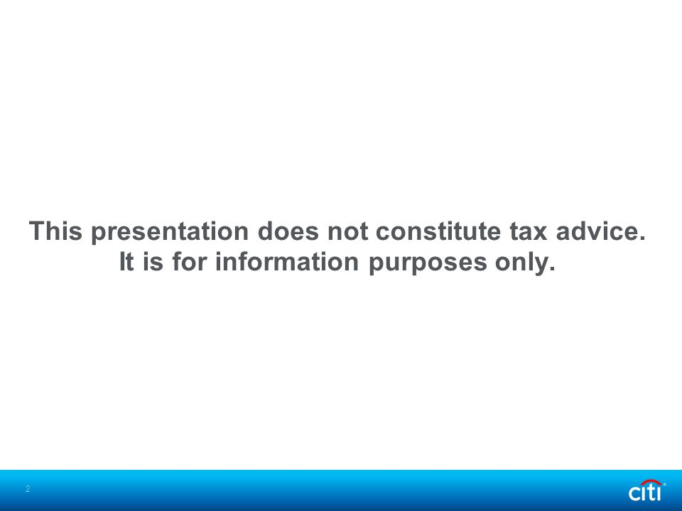 This presentation does not constitute tax advice. It is for information purposes only. 2